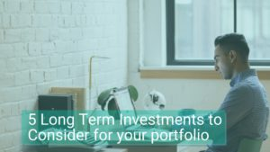 5 Long Term Investments to Consider for your portfolio