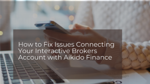 Aikido Blog Image : How to Fix Issues Connecting Your Interactive Brokers Account with Aikido Finance