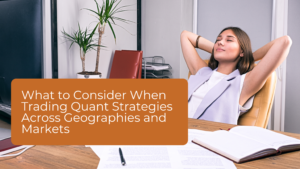 Aikido New Blog Image What to Consider When Trading Quant Strategies Across Geographies and Markets